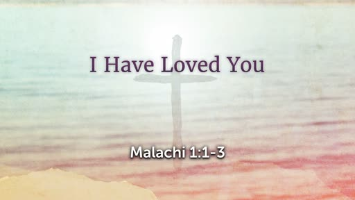 2019-10-06 (AM) Paul Ives: I Have Loved You (Malachi 3:8)