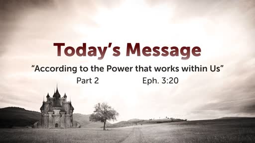 According to the Power that works within Us - Part 2