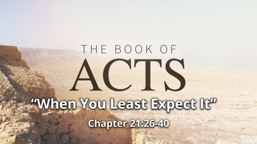 """Acts 21:26-40 """"When You Least Expect It"""""""