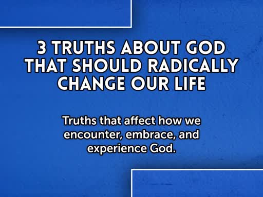 Truths that affect how we encounter, embrace and experiance God
