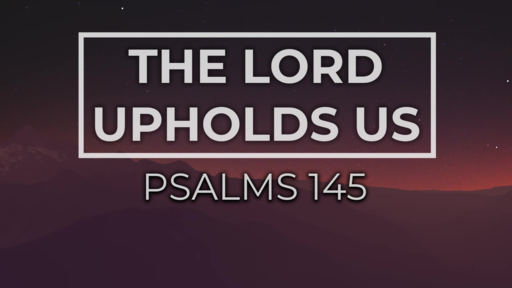 The Lord Upholds Us