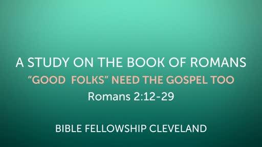 """Good Folks"" Need The Gospel Too - Rom 2:12-29"