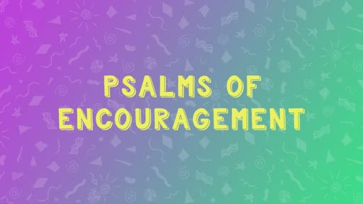 Psalms of Encouragement - Psalm 23