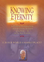 Knowing Eternity Part 1 - Study 5  - Is Our World A Marketplace?