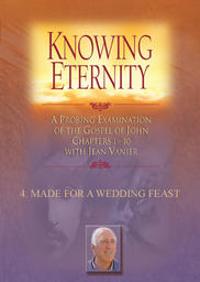 Knowing Eternity Part 1 - Study 4 - Made for A Wedding Feast
