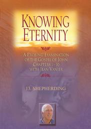 Knowing Eternity Part 3 - Study 13 - Shepherding
