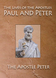 The Lives Of The Apostles Paul and Peter - Apostle Peter