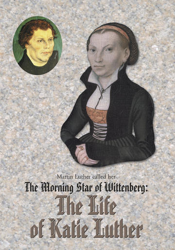 The Morning Star Of Wittenberg - Life Of Katie Luther