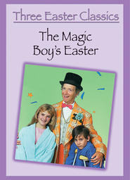 Three Easter Classics Part 2 - Magic Boy's Easter