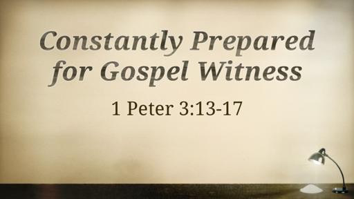 Constantly Prepared for Gospel Witness