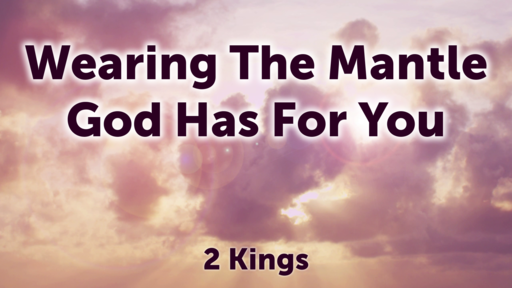Wearing The Mantle God Has For You