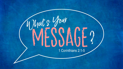 What's Your Message? (1 Corinthians 2:1-5)