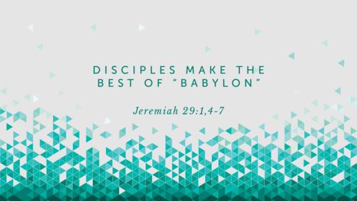 """Disciples Make The Best of """"Babylon"""""""