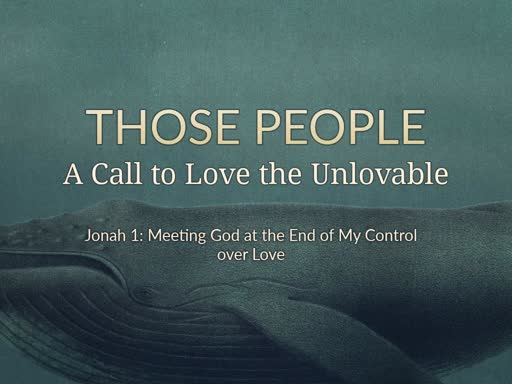 Those People: A Call to Love the Unlovable Part 1