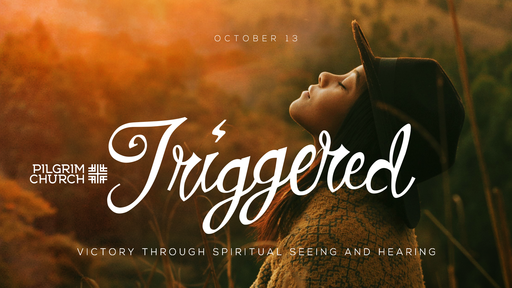 October 13, 2019 - TRIGGERED SERIES, Victory Through Spiritual Seeing and Hearing