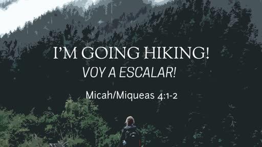 I'M GOING HIKING!/ Voy A Escalar! Micah 4:1-2