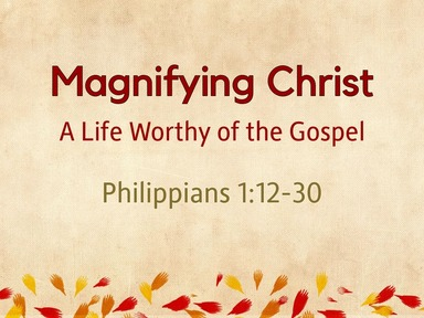 Magnifying Christ: A Life Worthy of the Gospel
