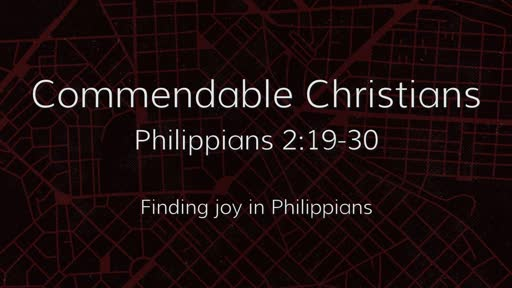 Commendable Christians (Philippians 2:19-30)