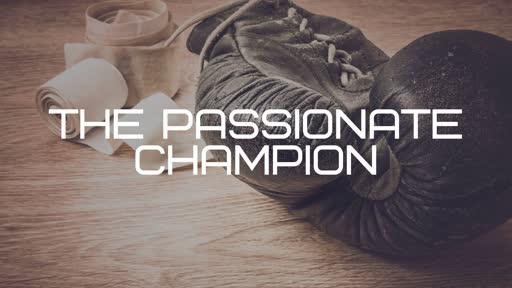 The Passionate Champion!