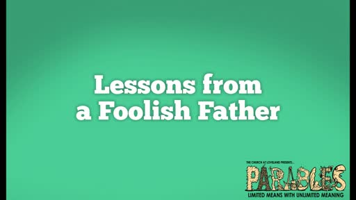 Lessons from a Foolish Father 10.13.19