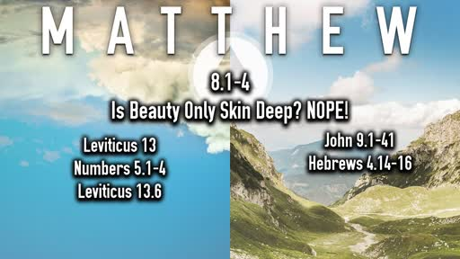10-6132019 Matthew 8.1-4 Is Beauty Only Skin Deep - Nope!