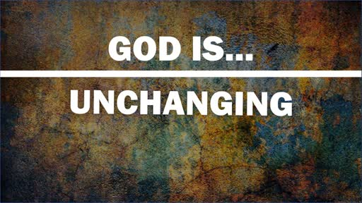 GOD IS UNCHANGING