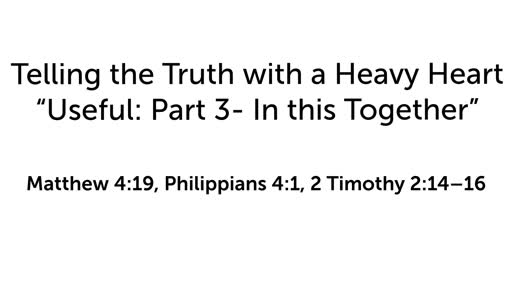 """Telling the Truth with a Heavy Heart:  """"Useful: Part 3-In this Together"""""""