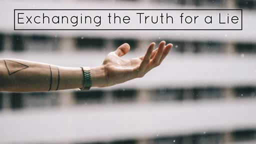 Exchanging the Truth for a Lie