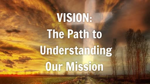 Vision: The Path To Understanding Our Mission