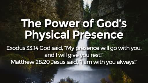 The Power of God's Physical Presence - 10/13/2019