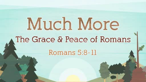 440 - Much More - Grace & Peace in Romans
