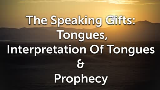 The Speaking Gifts: Tongues, Interpretation Of Tongues & Prophecy