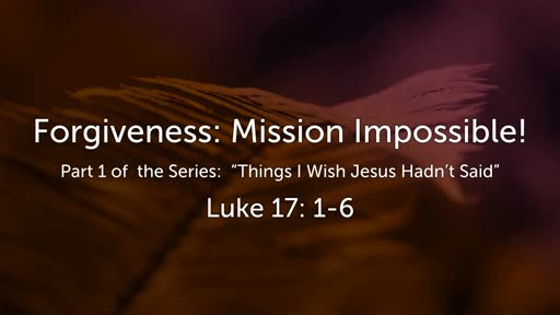 Forgiveness: Mission Impossible!