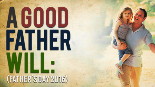 A Good Father WILL - 6/19/2016