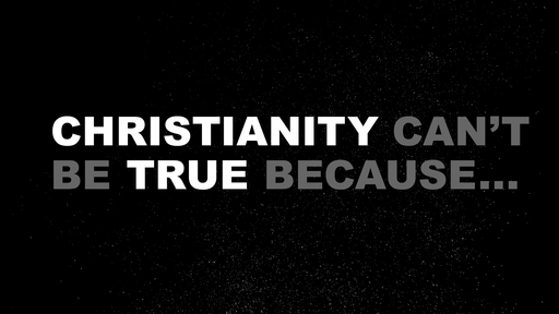Christianity Can't Be True Because...