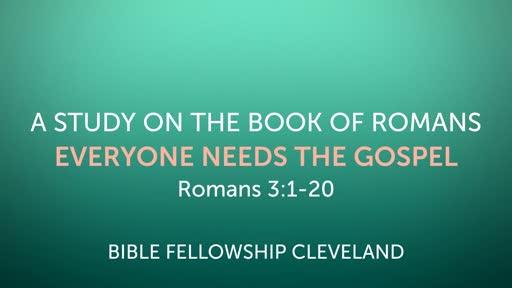 Everyone Needs The Gospel Rom 3:1-20