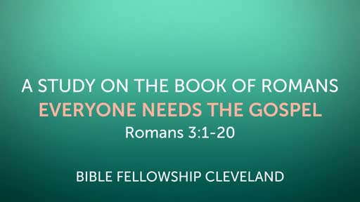 Everyone Needs The Gospel Rom 3:1-20