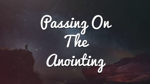 Passing On The Anointing