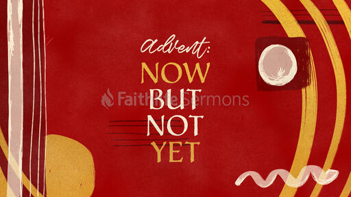 Advent: Now But Not Yet