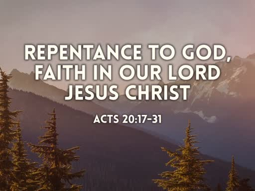 Repentance to God, Faith in Our Lord Jesus Christ