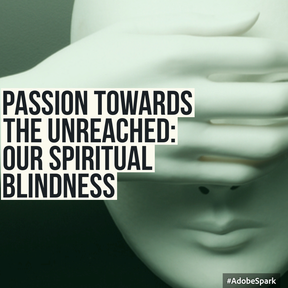 26 Jun 2016 - Passion Towards the Unreached: Our Spiritual Blindness