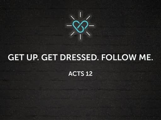 Get Up. Get Dressed. Follow Me.
