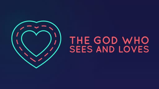 The God who sees and loves