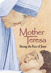 Mother Teresa - Seeing The Face Of Jesus