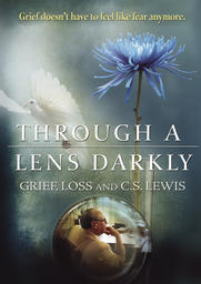 Through A Lens Darkly - Grief, Loss and CS Lewis
