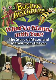 Bugtime Adventures - What's A Manna With You?