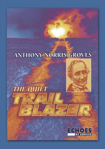 Anthony Norris Groves - Trailblazer