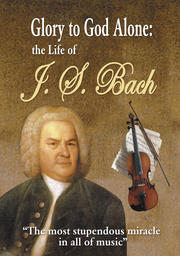 Glory To God Alone - The Story of JS Bach