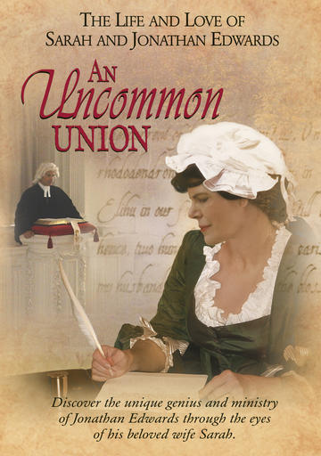 Uncommon Union - The Life And Love Of Sarah And Jonathan Edwards