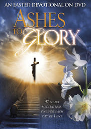 Ashes to Glory - An Easter Devotional on DVD